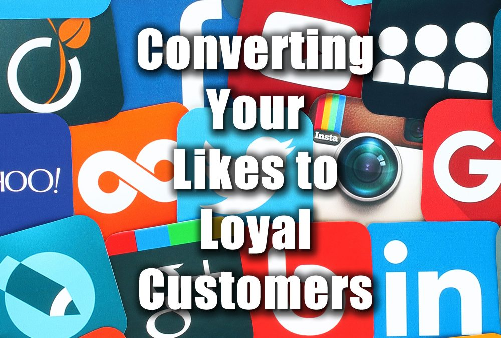 Converting Your Likes to Loyal Customers